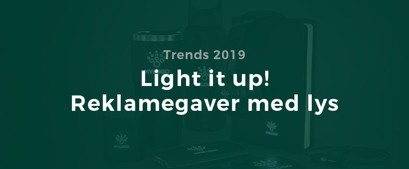 Trends: Reklamegaver med lys – light it up! 💡 (VIDEO)