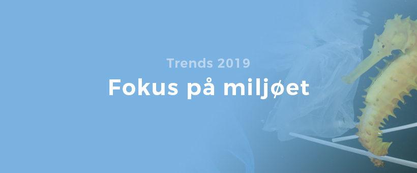 Trends 2019 - fokus på miljøet