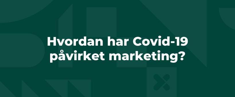 Hvordan har Covid-19 påvirket marketing?